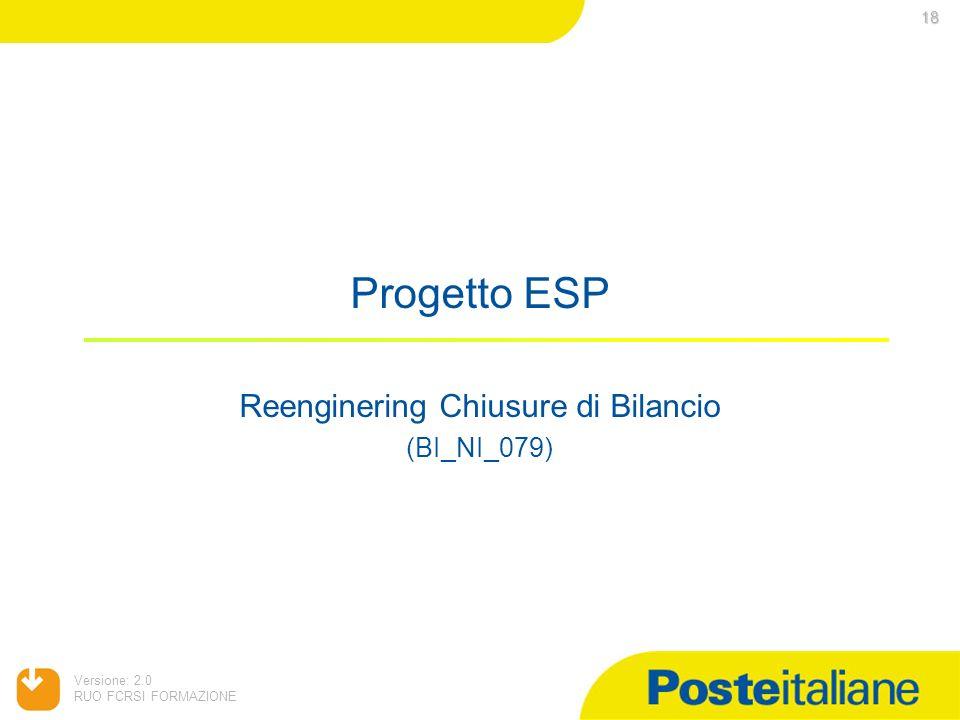 Versione: 2.0 RUO FCRSI FORMAZIONE Progetto ESP Reenginering Chiusure di Bilancio (BI_NI_079) 18