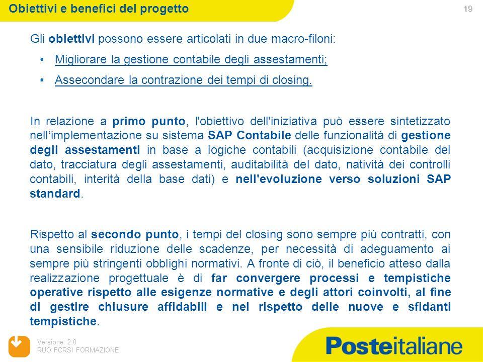 Versione: 2.0 RUO FCRSI FORMAZIONE Gli obiettivi possono essere articolati in due macro-filoni: Migliorare la gestione contabile degli assestamenti; A