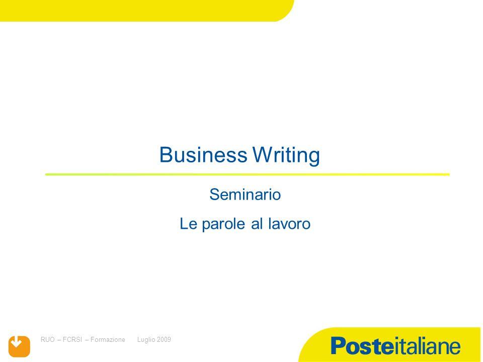 RUO – FCRSI – FormazioneLuglio 2009 Seminario Le parole al lavoro Business Writing