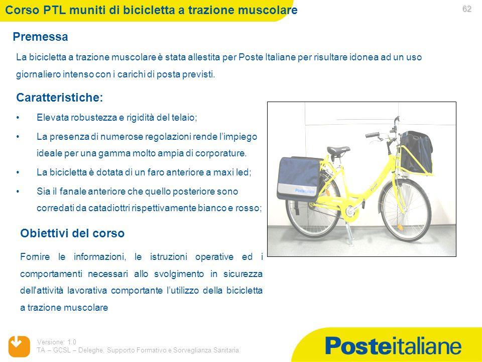 05/02/2014 Versione: 1.0 TA – GCSL – Deleghe, Supporto Formativo e Sorveglianza Sanitaria 62 Premessa Corso PTL muniti di bicicletta a trazione muscol
