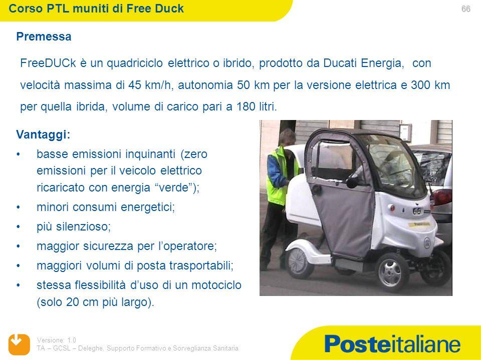 05/02/2014 Versione: 1.0 TA – GCSL – Deleghe, Supporto Formativo e Sorveglianza Sanitaria 66 Premessa Corso PTL muniti di Free Duck FreeDUCk è un quad