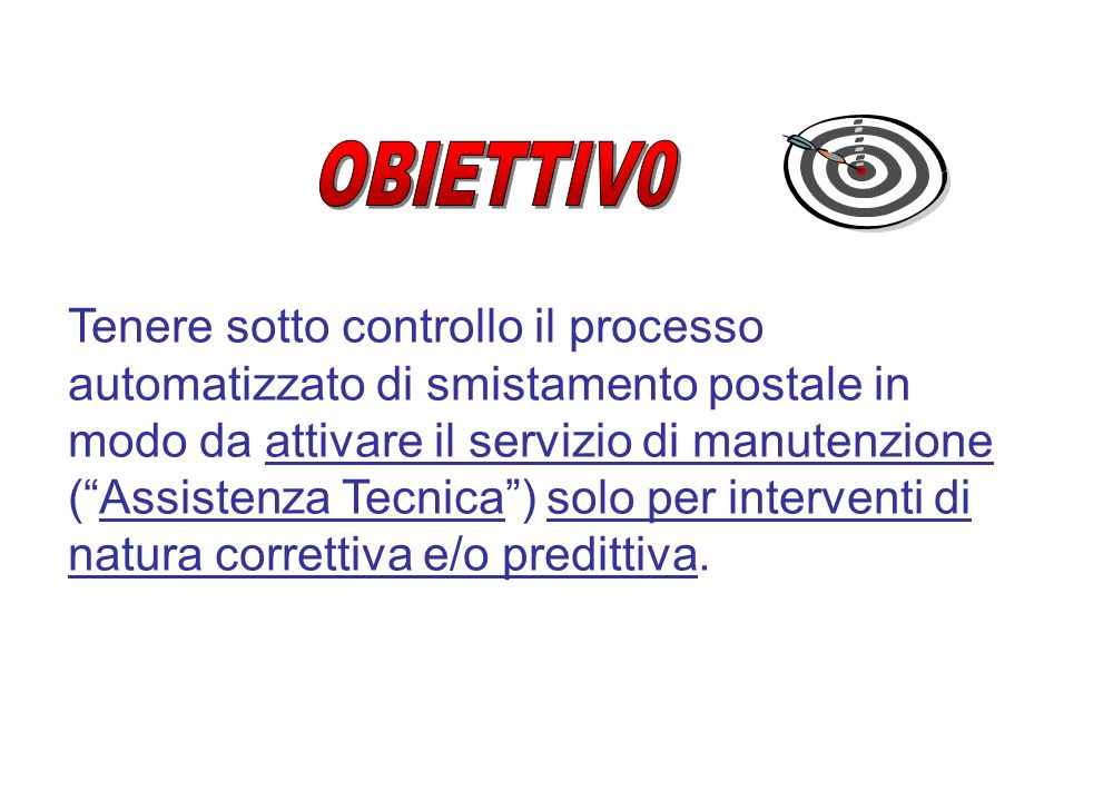 Tenere sotto controllo il processo automatizzato di smistamento postale in modo da attivare il servizio di manutenzione (Assistenza Tecnica) solo per interventi di natura correttiva e/o predittiva.