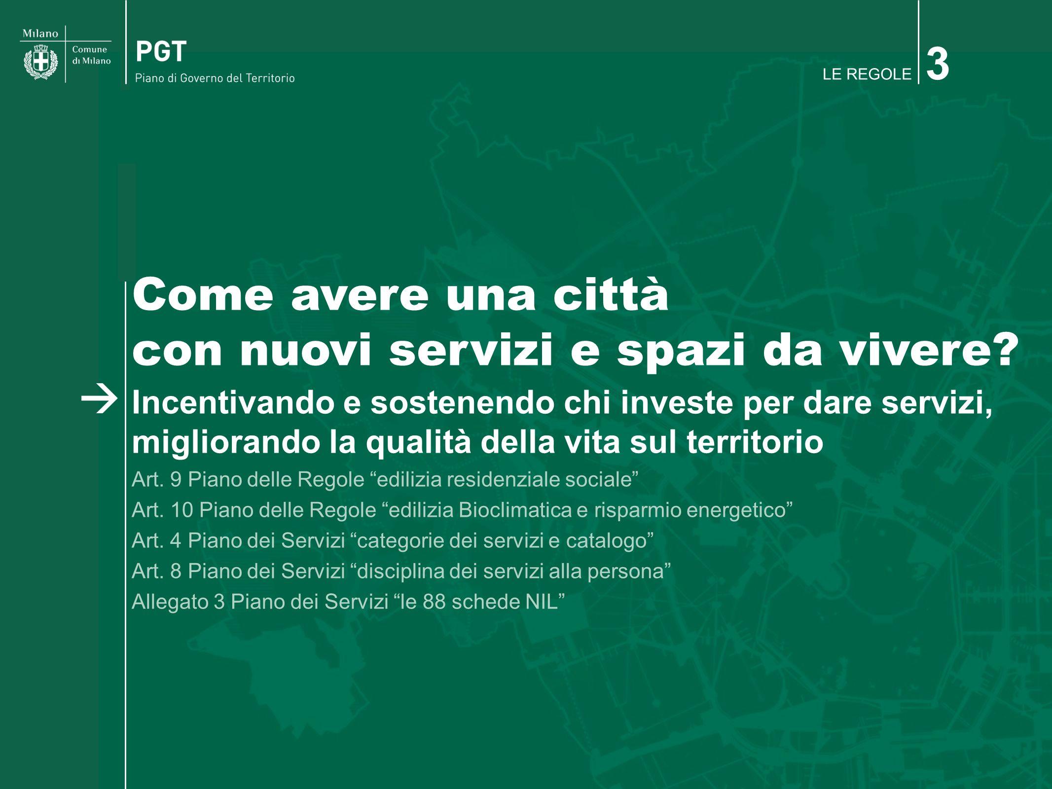 LE REGOLE 3 Come avere una città con nuovi servizi e spazi da vivere? Incentivando e sostenendo chi investe per dare servizi, migliorando la qualità d