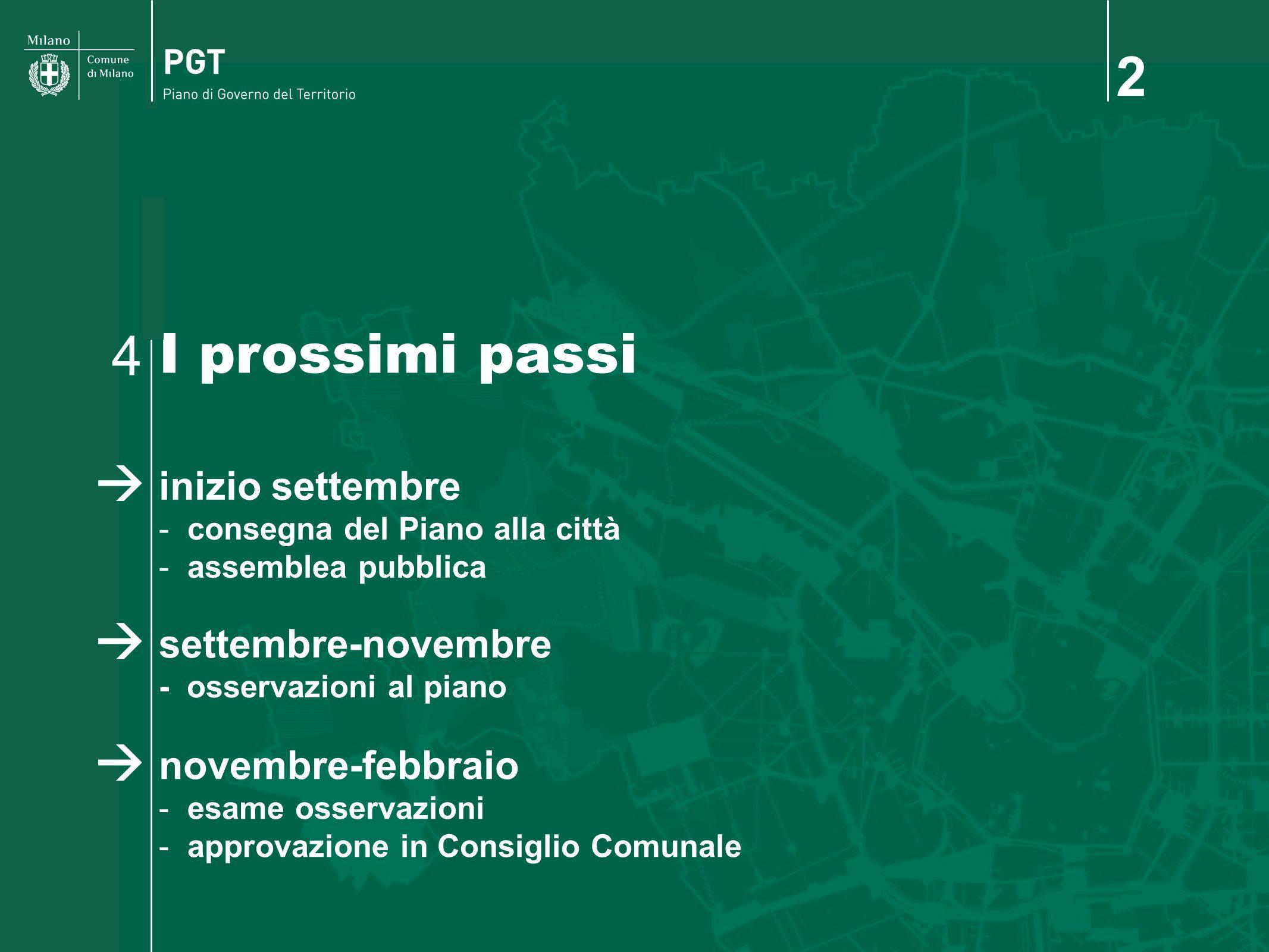 2 I prossimi passi 4 inizio settembre - consegna del Piano alla città - assemblea pubblica settembre-novembre - osservazioni al piano novembre-febbrai