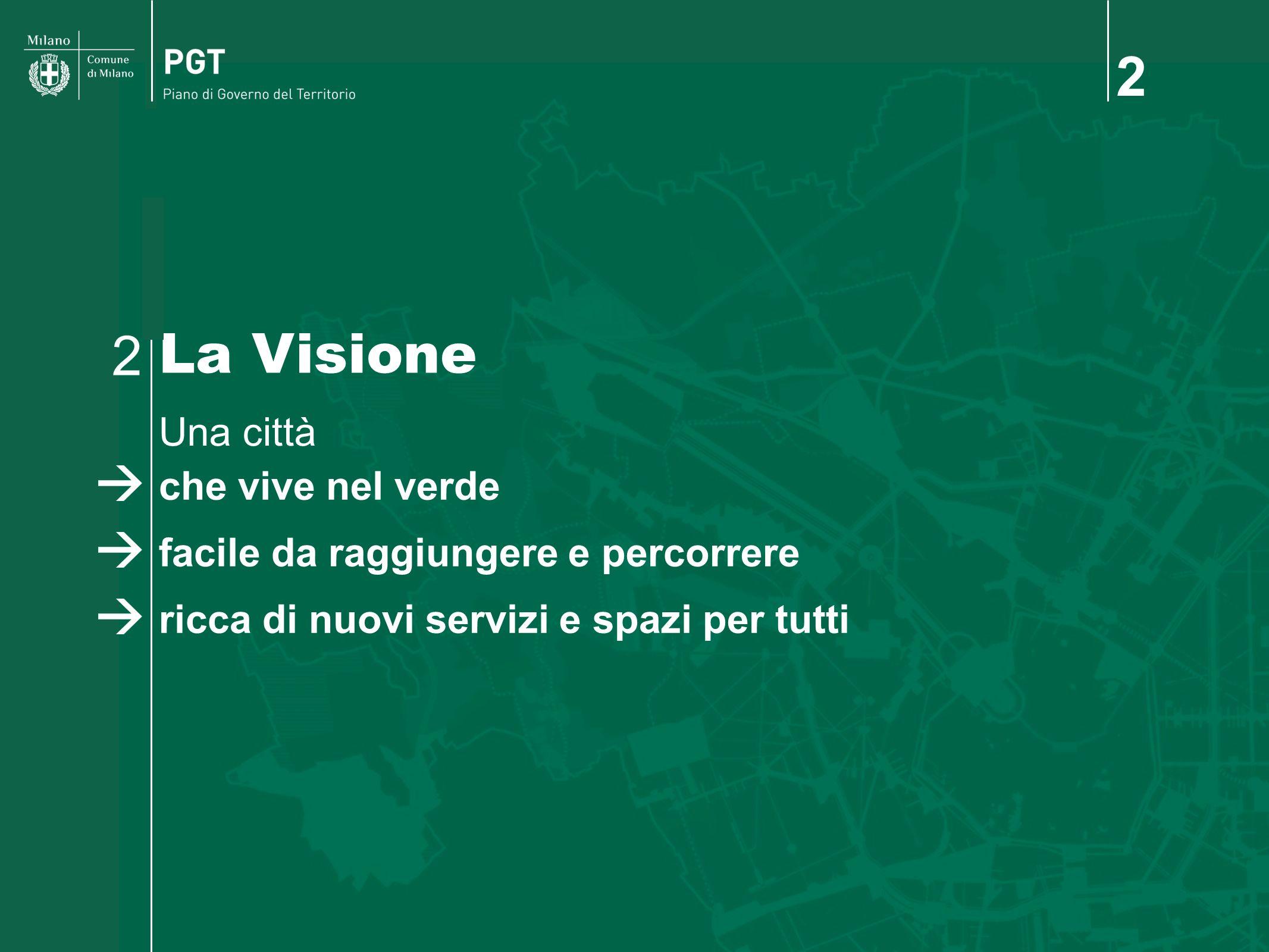 2 La Visione 2 Una città che vive nel verde facile da raggiungere e percorrere ricca di nuovi servizi e spazi per tutti