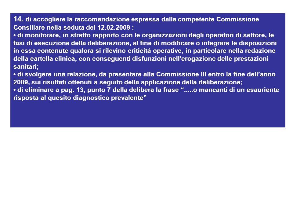 14. di accogliere la raccomandazione espressa dalla competente Commissione Consiliare nella seduta del 12.02.2009 : di monitorare, in stretto rapporto
