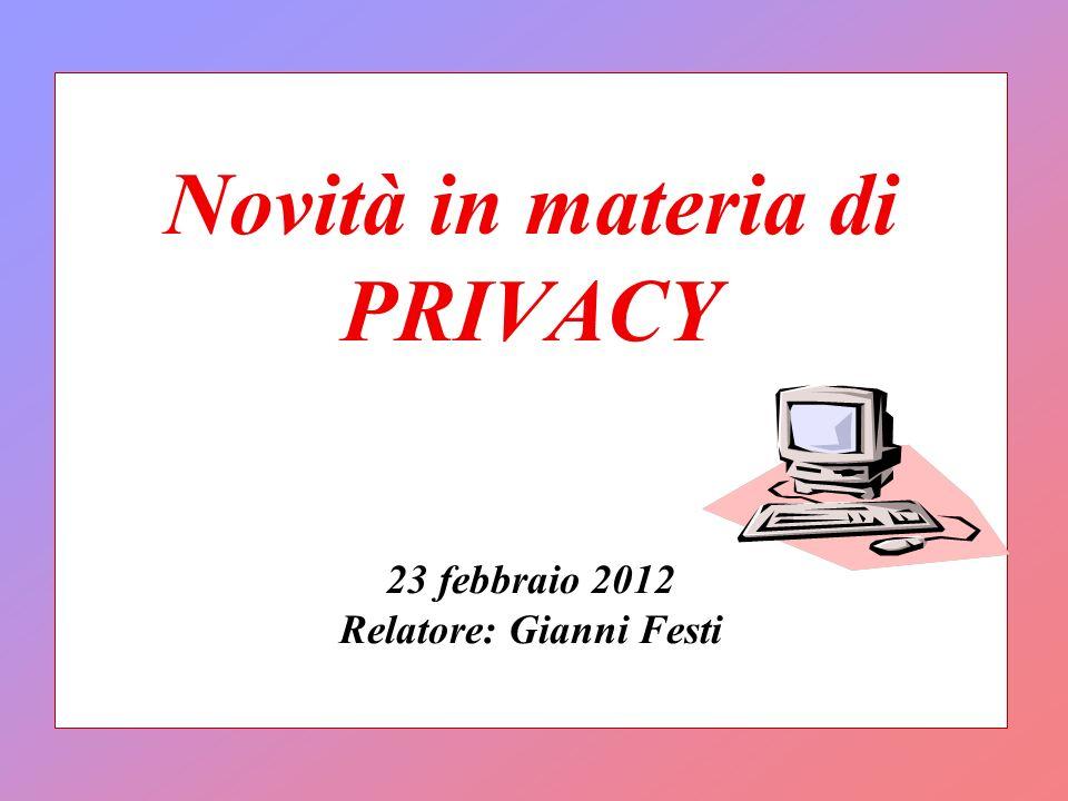 Novità in materia di PRIVACY 23 febbraio 2012 Relatore: Gianni Festi