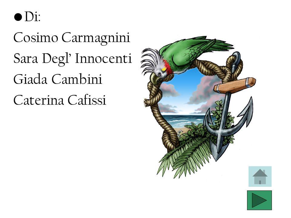 Di: Cosimo Carmagnini Sara Degl Innocenti Giada Cambini Caterina Cafissi