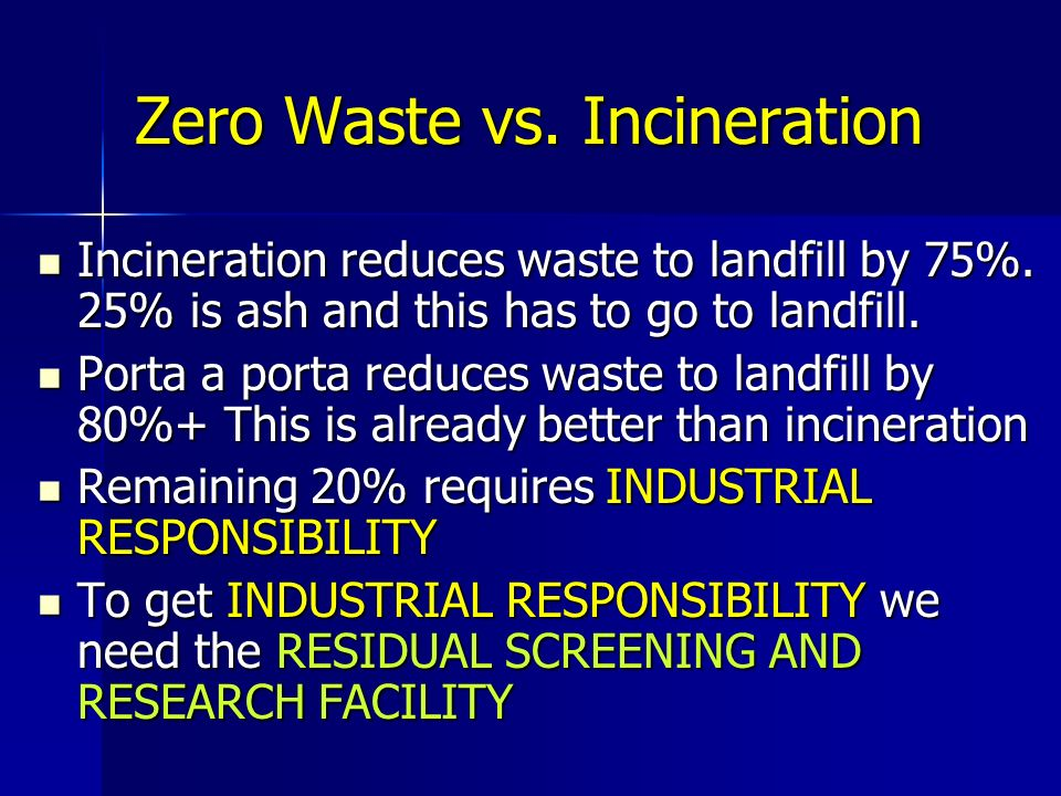 Zero Waste vs. Incineration Incineration reduces waste to landfill by 75%.