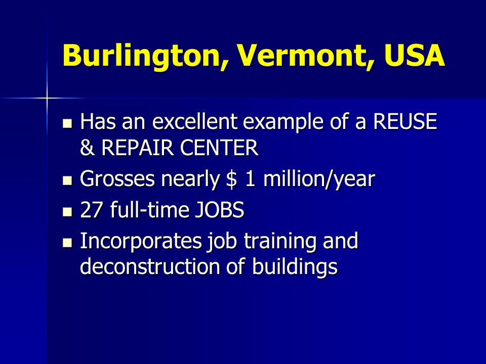 Burlington, Vermont, USA Has an excellent example of a REUSE & REPAIR CENTER Has an excellent example of a REUSE & REPAIR CENTER Grosses nearly $ 1 mi