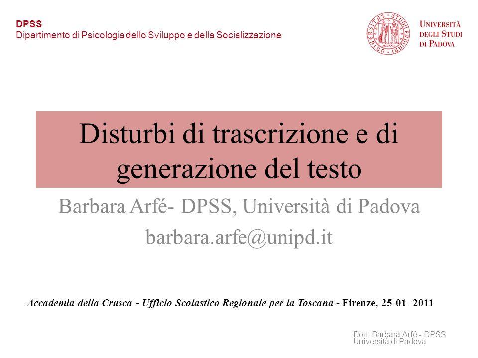 Disturbi di trascrizione e di generazione del testo Barbara Arfé- DPSS, Università di Padova barbara.arfe@unipd.it Dott. Barbara Arfé - DPSS Universit