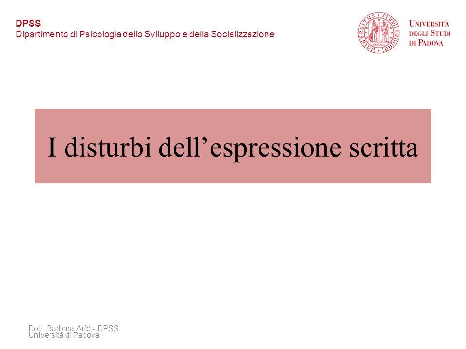 I disturbi dellespressione scritta Dott. Barbara Arfé - DPSS Università di Padova DPSS Dipartimento di Psicologia dello Sviluppo e della Socializzazio