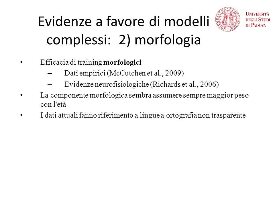 Evidenze a favore di modelli complessi: 2) morfologia Efficacia di training morfologici – Dati empirici (McCutchen et al., 2009) – Evidenze neurofisio