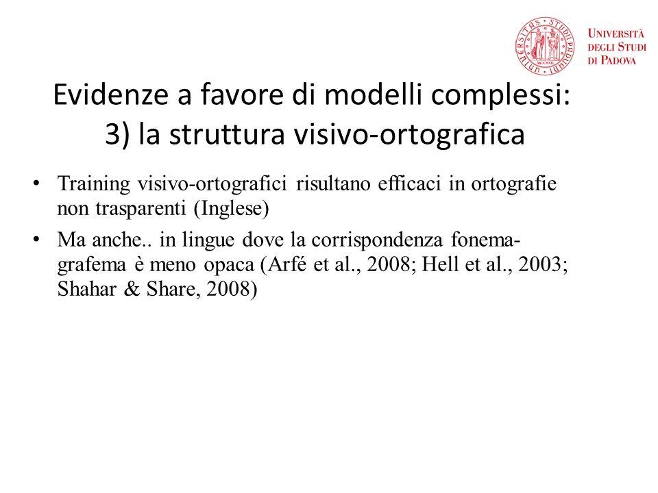 Evidenze a favore di modelli complessi: 3) la struttura visivo-ortografica Training visivo-ortografici risultano efficaci in ortografie non trasparenti (Inglese) Ma anche..