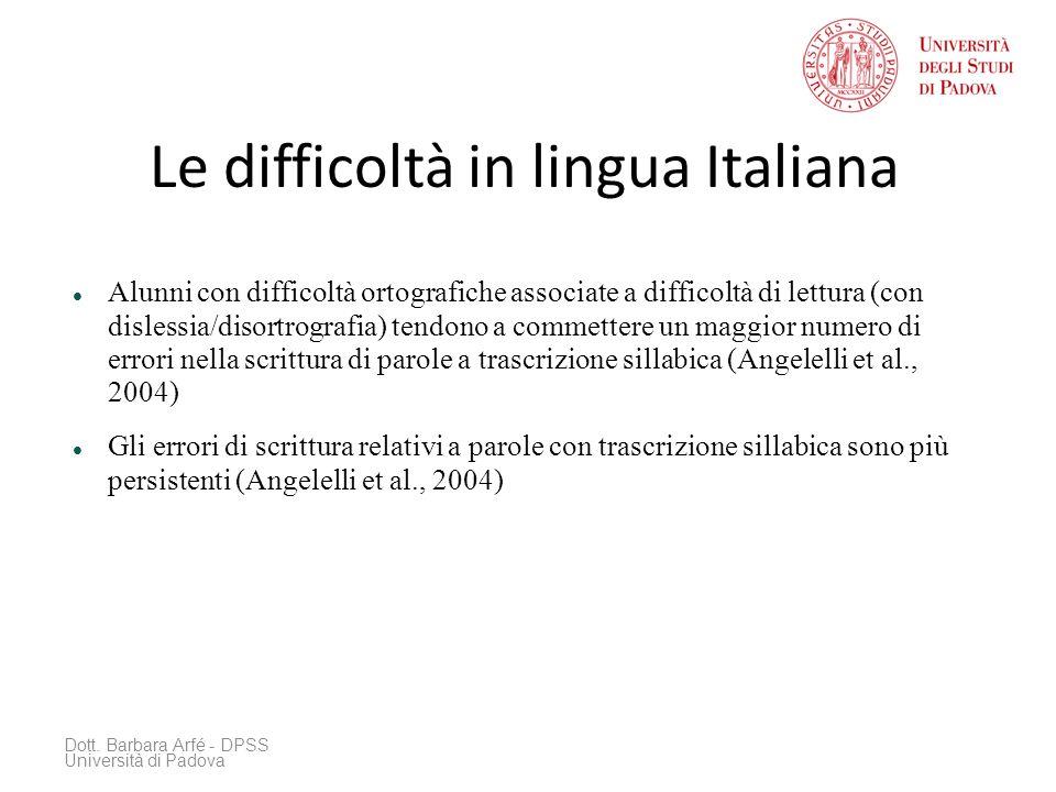 Le difficoltà in lingua Italiana Dott. Barbara Arfé - DPSS Università di Padova Alunni con difficoltà ortografiche associate a difficoltà di lettura (
