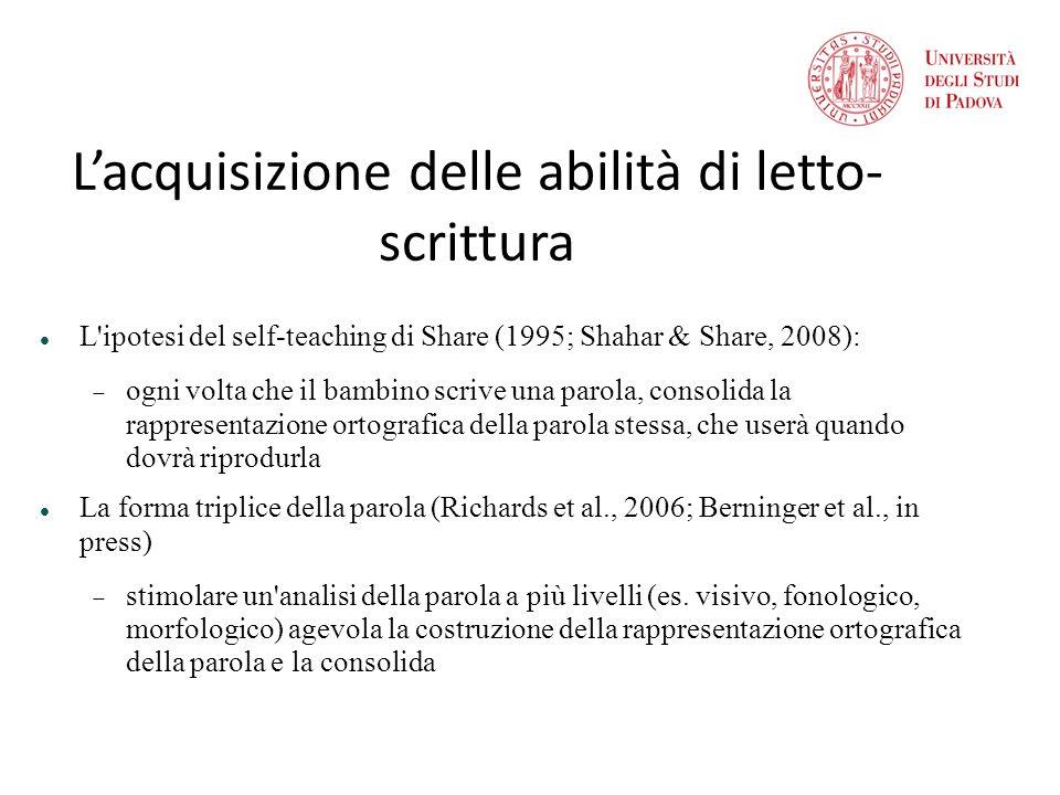 Lacquisizione delle abilità di letto- scrittura L'ipotesi del self-teaching di Share (1995; Shahar & Share, 2008): ogni volta che il bambino scrive un