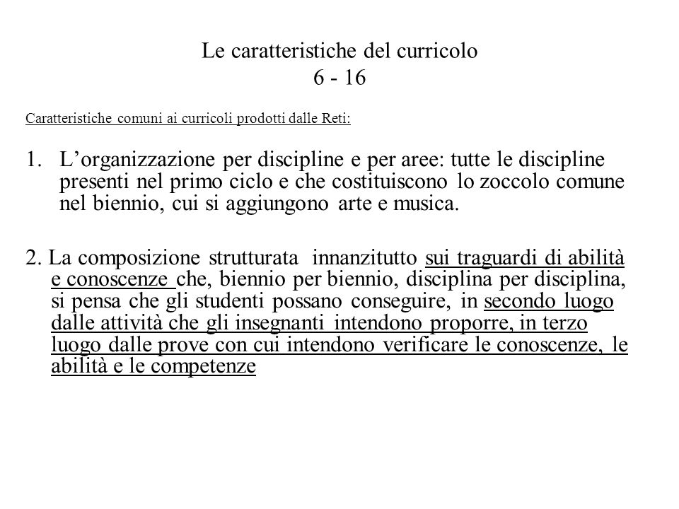 Le caratteristiche del curricolo 6 - 16 Caratteristiche comuni ai curricoli prodotti dalle Reti: 1.Lorganizzazione per discipline e per aree: tutte le