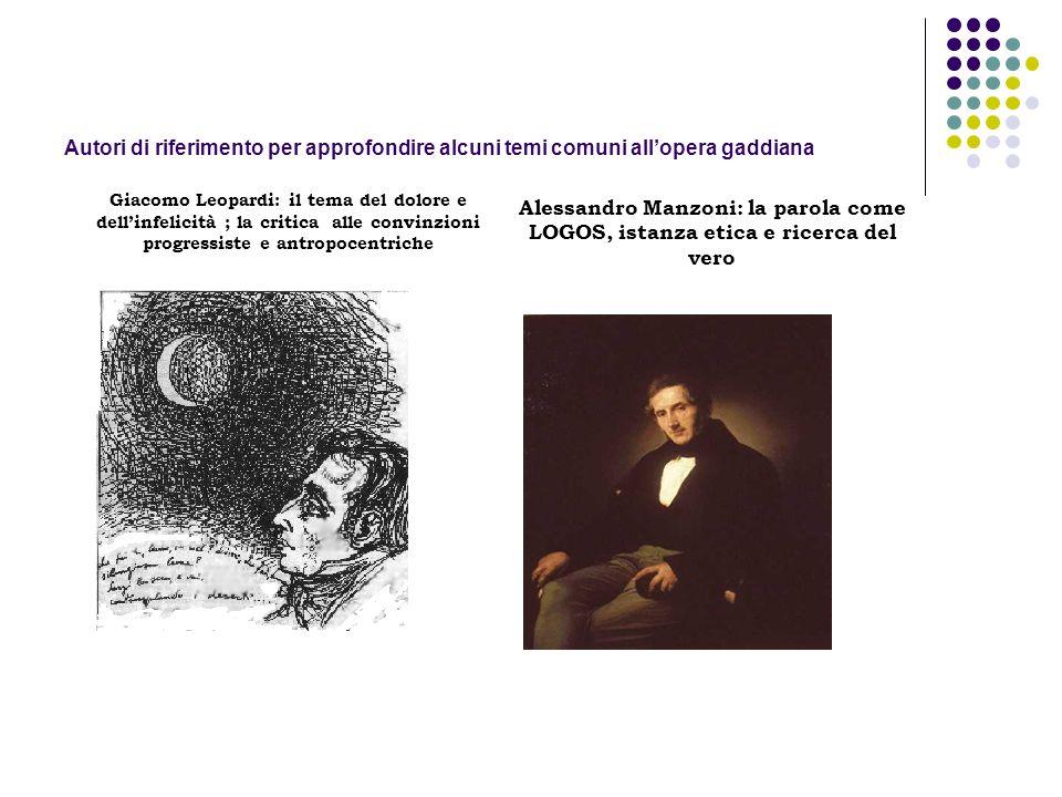 Autori di riferimento per approfondire alcuni temi comuni allopera gaddiana Giacomo Leopardi: il tema del dolore e dellinfelicità ; la critica alle co