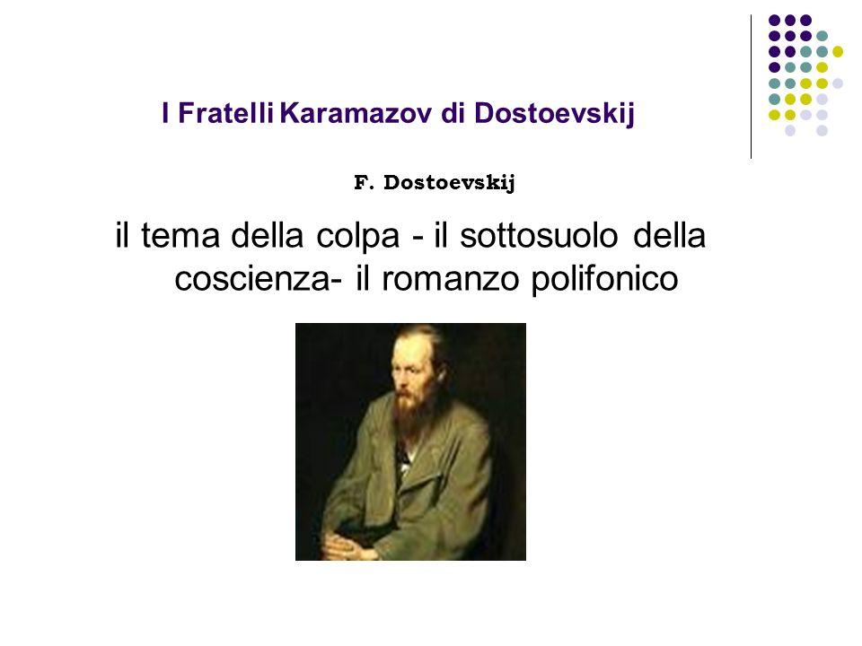 I Fratelli Karamazov di Dostoevskij il tema della colpa - il sottosuolo della coscienza- il romanzo polifonico F. Dostoevskij