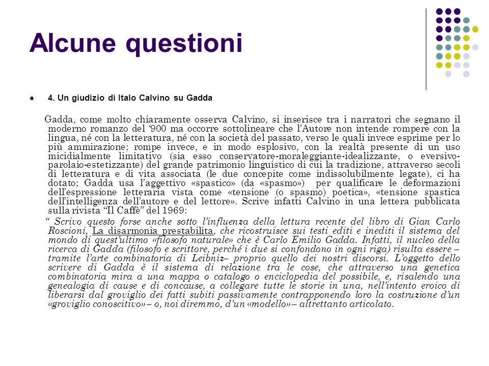 Alcune questioni 4. Un giudizio di Italo Calvino su Gadda Gadda, come molto chiaramente osserva Calvino, si inserisce tra i narratori che segnano il m