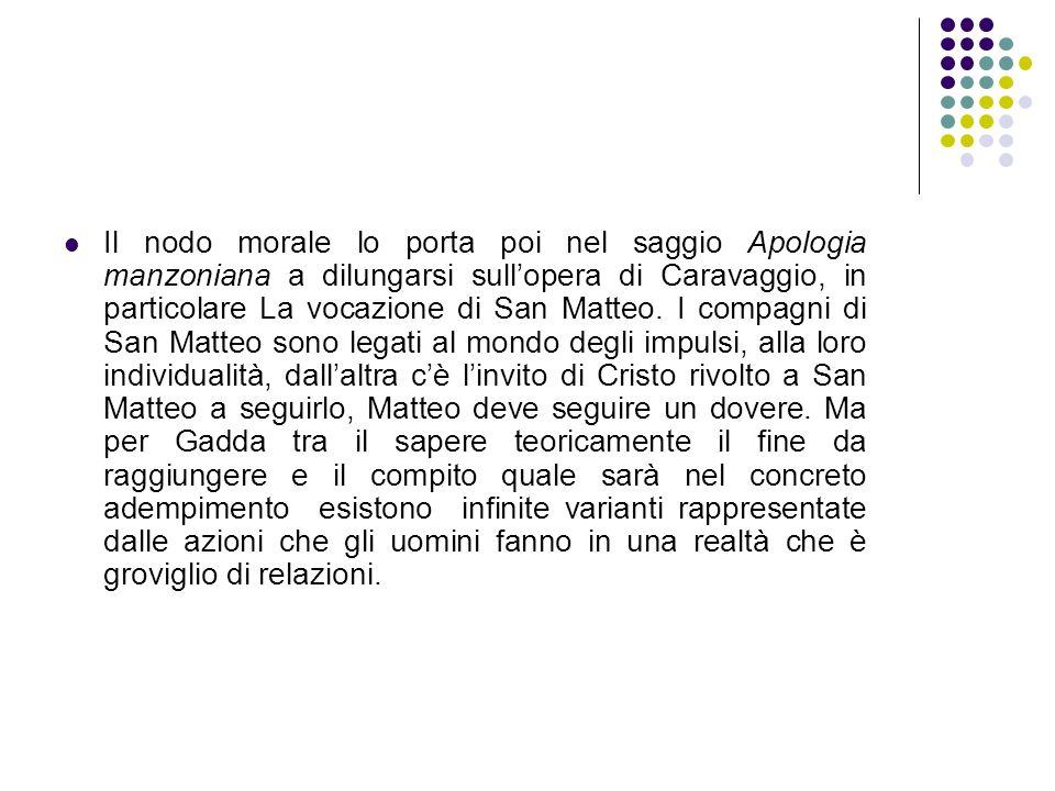 Il nodo morale lo porta poi nel saggio Apologia manzoniana a dilungarsi sullopera di Caravaggio, in particolare La vocazione di San Matteo. I compagni