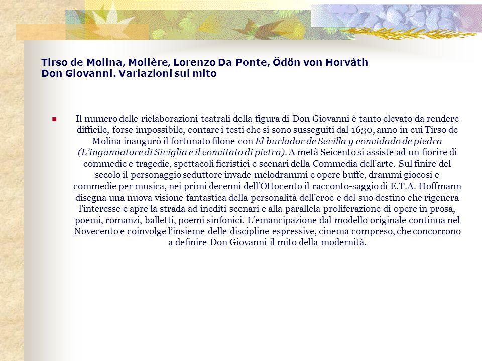 Tirso de Molina, Molière, Lorenzo Da Ponte, Ödön von Horvàth Don Giovanni. Variazioni sul mito Il numero delle rielaborazioni teatrali della figura di
