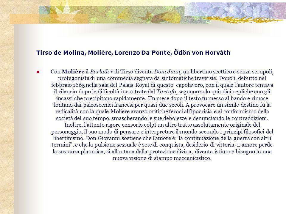 Tirso de Molina, Molière, Lorenzo Da Ponte, Ödön von Horvàth Con Molière il Burlador di Tirso diventa Dom Juan, un libertino scettico e senza scrupoli