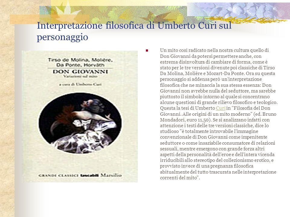 Interpretazione filosofica di Umberto Curi sul personaggio Un mito così radicato nella nostra cultura quello di Don Giovanni da potersi permettere anc