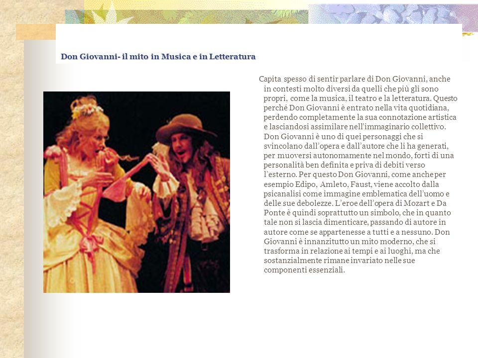 Don Giovanni- il mito in Musica e in Letteratura Capita spesso di sentir parlare di Don Giovanni, anche in contesti molto diversi da quelli che più gl