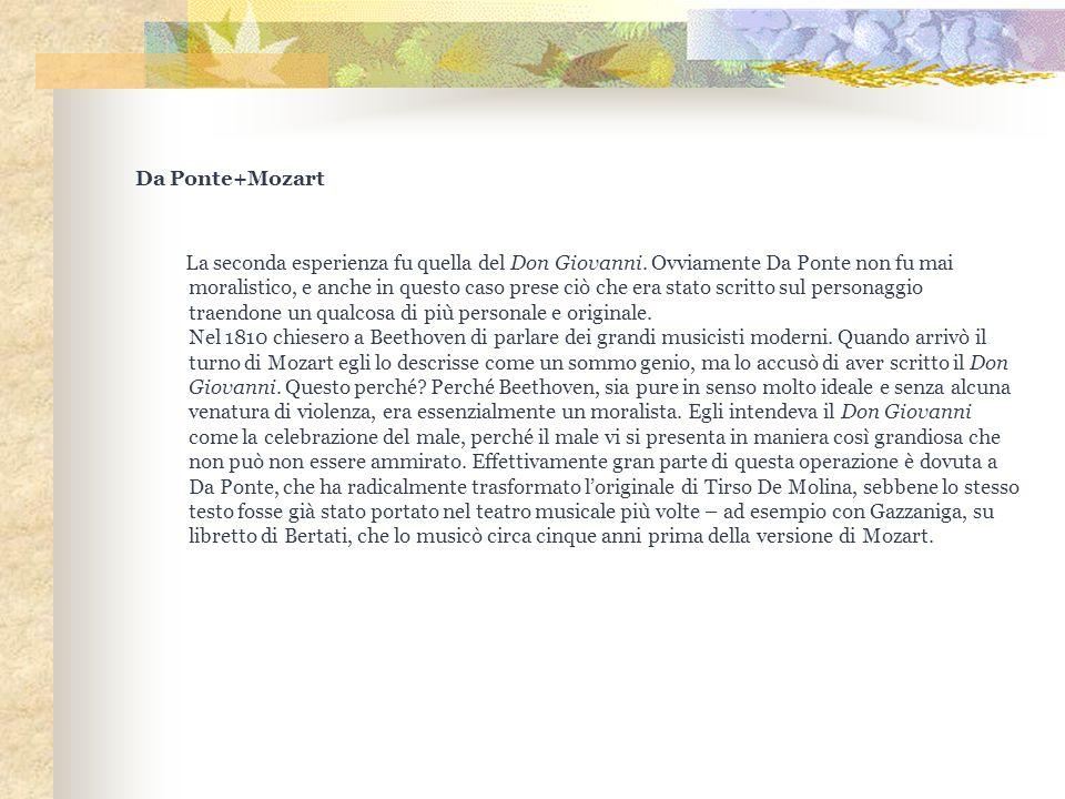 Da Ponte+Mozart La seconda esperienza fu quella del Don Giovanni. Ovviamente Da Ponte non fu mai moralistico, e anche in questo caso prese ciò che era