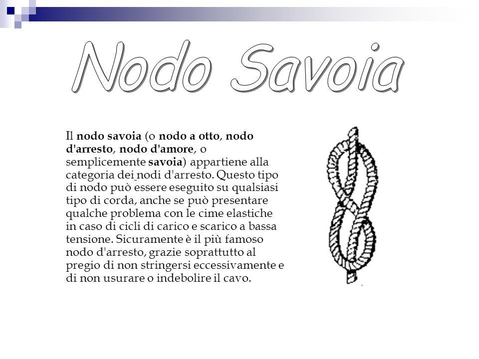 Il nodo savoia (o nodo a otto, nodo d'arresto, nodo d'amore, o semplicemente savoia ) appartiene alla categoria dei nodi d'arresto. Questo tipo di nod