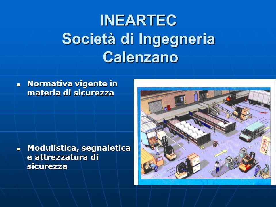 INEARTEC Società di Ingegneria Calenzano Normativa vigente in materia di sicurezza Normativa vigente in materia di sicurezza Modulistica, segnaletica