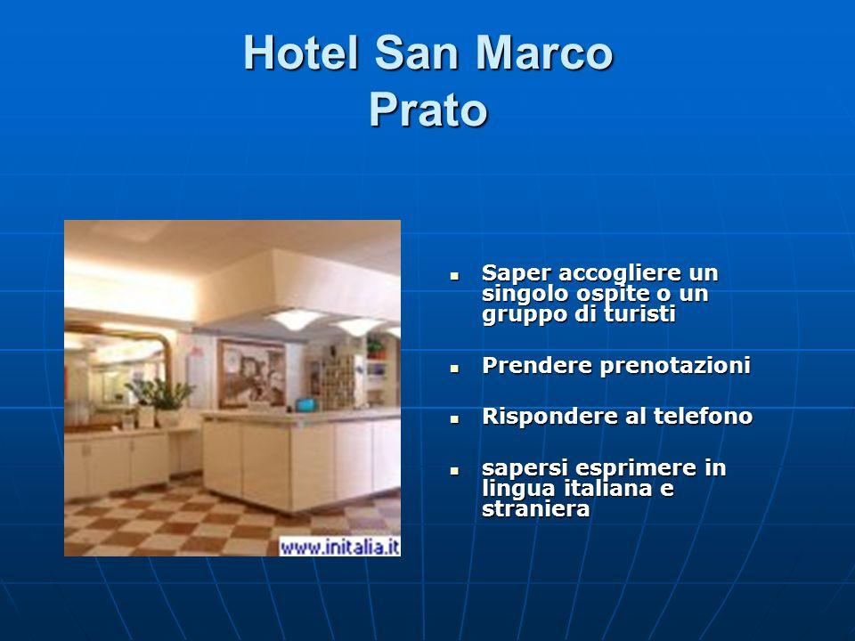 Hotel San Marco Prato Saper accogliere un singolo ospite o un gruppo di turisti Saper accogliere un singolo ospite o un gruppo di turisti Prendere pre