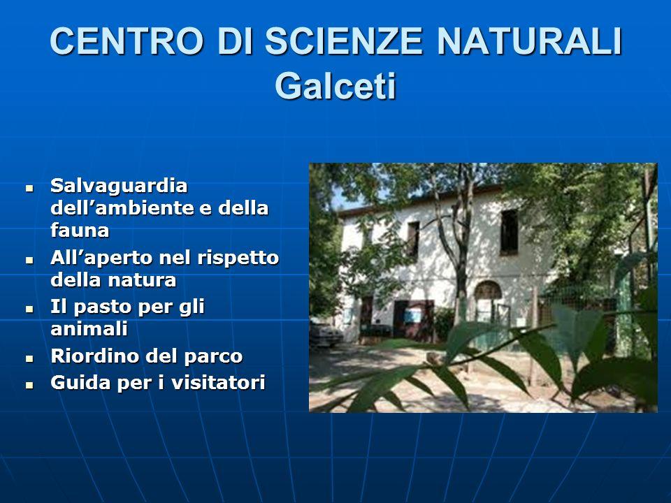 CENTRO DI SCIENZE NATURALI Galceti Salvaguardia dellambiente e della fauna Salvaguardia dellambiente e della fauna Allaperto nel rispetto della natura
