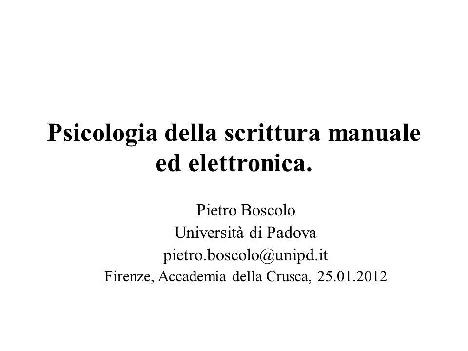 Psicologia della scrittura manuale ed elettronica. Pietro Boscolo Università di Padova pietro.boscolo@unipd.it Firenze, Accademia della Crusca, 25.01.