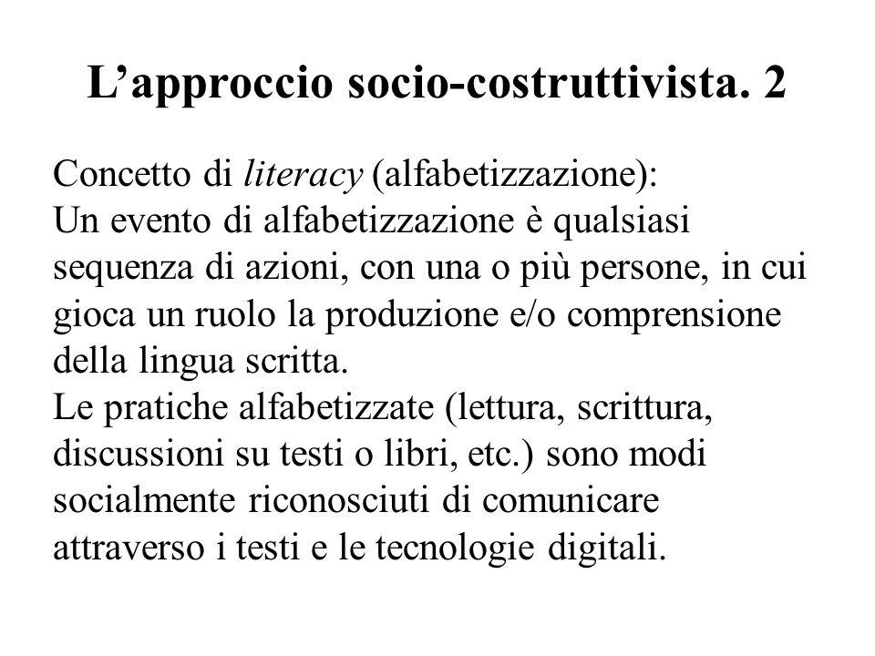 Lapproccio socio-costruttivista. 2 Concetto di literacy (alfabetizzazione): Un evento di alfabetizzazione è qualsiasi sequenza di azioni, con una o pi