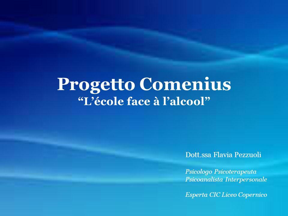 Progetto Comenius Lécole face à lalcool Dott.ssa Flavia Pezzuoli Psicologo Psicoterapeuta Psicoanalista Interpersonale Esperta CIC Liceo Copernico