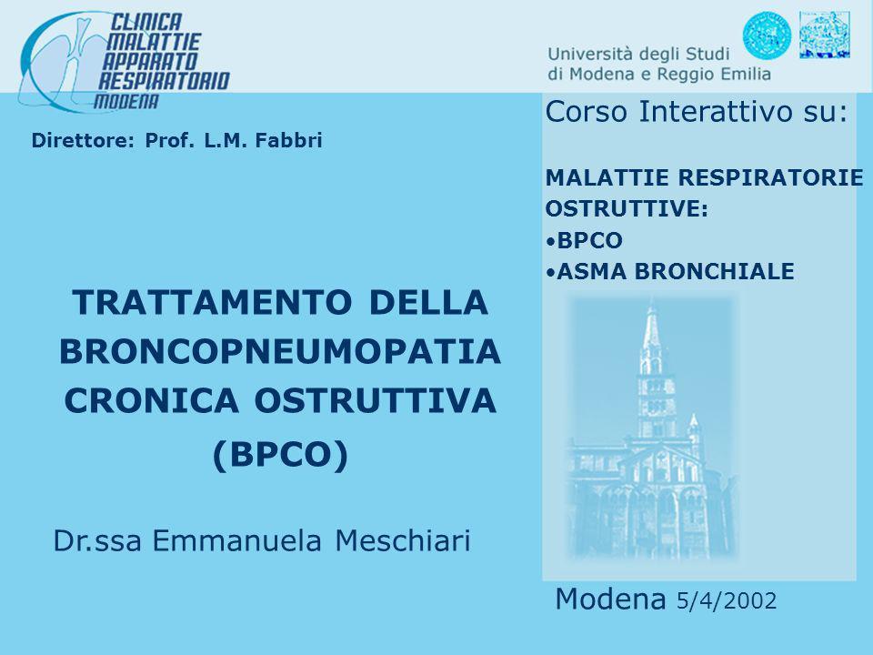 Direttore: Prof. L.M. Fabbri Modena 5/4/2002 Corso Interattivo su: MALATTIE RESPIRATORIE OSTRUTTIVE: BPCO ASMA BRONCHIALE TRATTAMENTO DELLA BRONCOPNEU