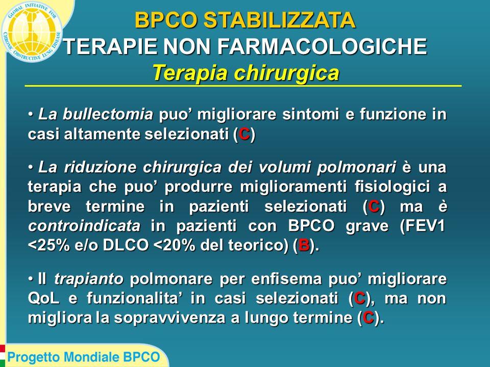 BPCO STABILIZZATA TERAPIE NON FARMACOLOGICHE Terapia chirurgica La bullectomia puo migliorare sintomi e funzione in casi altamente selezionati (C) La