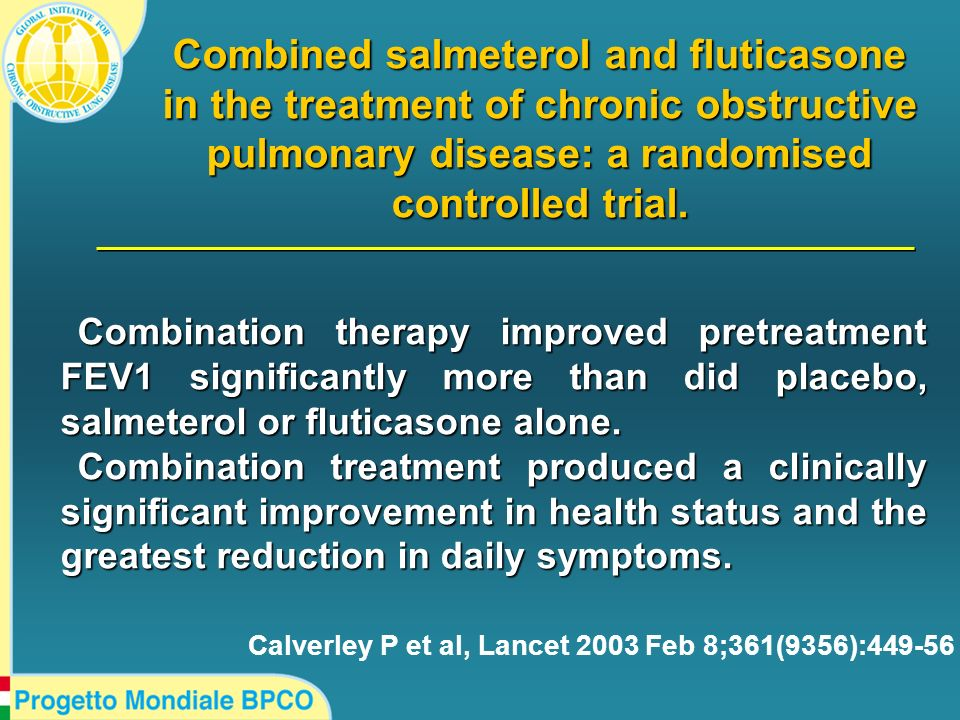 Combined salmeterol and fluticasone in the treatment of chronic obstructive pulmonary disease: a randomised controlled trial. Calverley P et al, Lance