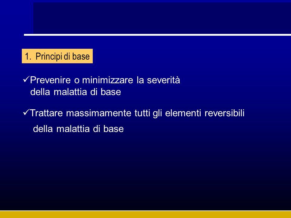 1.Principi di base Prevenire o minimizzare la severità della malattia di base Trattare massimamente tutti gli elementi reversibili della malattia di b