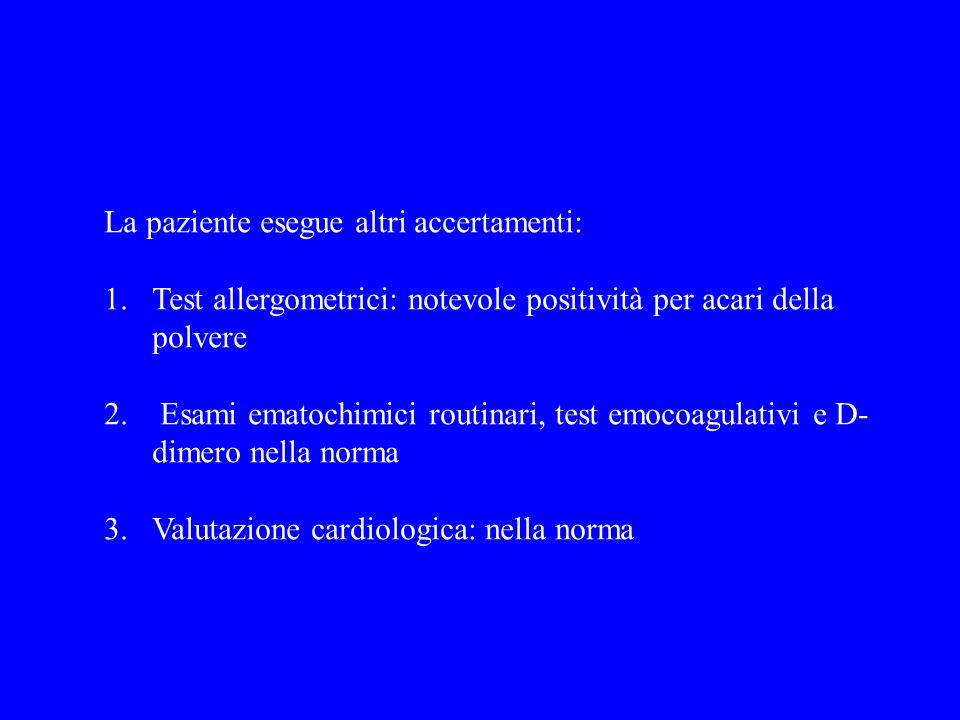La paziente esegue altri accertamenti: 1.Test allergometrici: notevole positività per acari della polvere 2. Esami ematochimici routinari, test emocoa