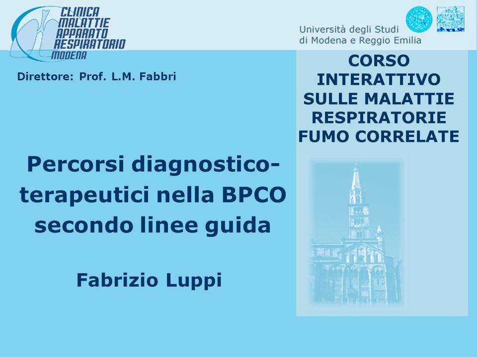 Direttore: Prof. L.M. Fabbri CORSO INTERATTIVO SULLE MALATTIE RESPIRATORIE FUMO CORRELATE Percorsi diagnostico- terapeutici nella BPCO secondo linee g