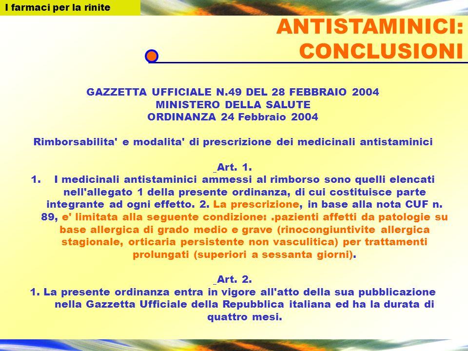 I farmaci per la Rinite GAZZETTA UFFICIALE N.49 DEL 28 FEBBRAIO 2004 MINISTERO DELLA SALUTE ORDINANZA 24 Febbraio 2004 Rimborsabilita e modalita di prescrizione dei medicinali antistaminici Art.