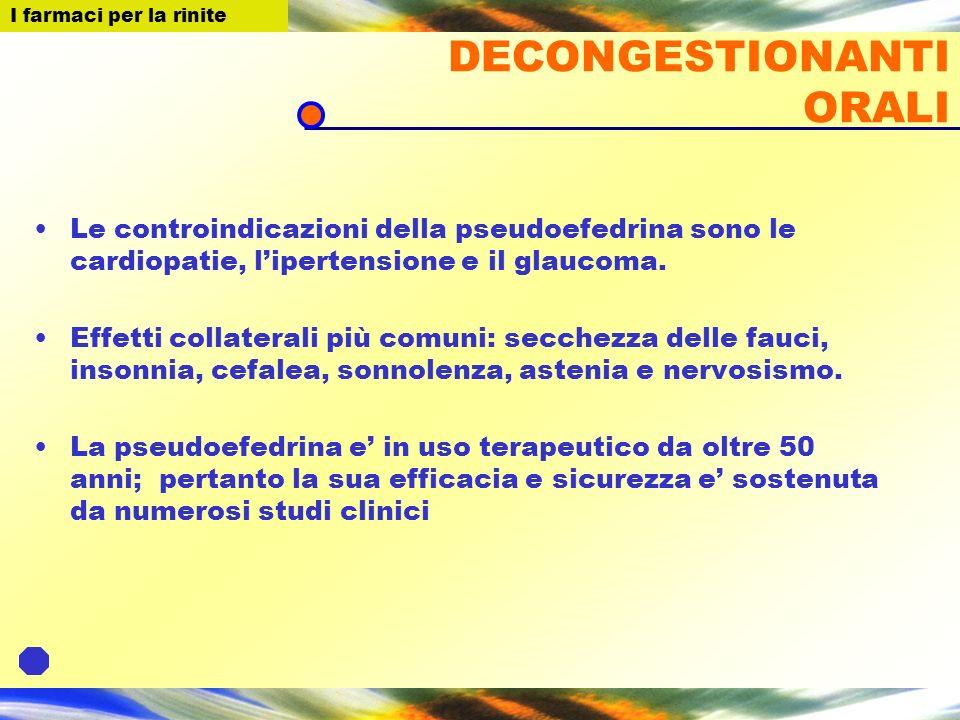 I farmaci per la Rinite DECONGESTIONANTI ORALI Le controindicazioni della pseudoefedrina sono le cardiopatie, lipertensione e il glaucoma. Effetti col