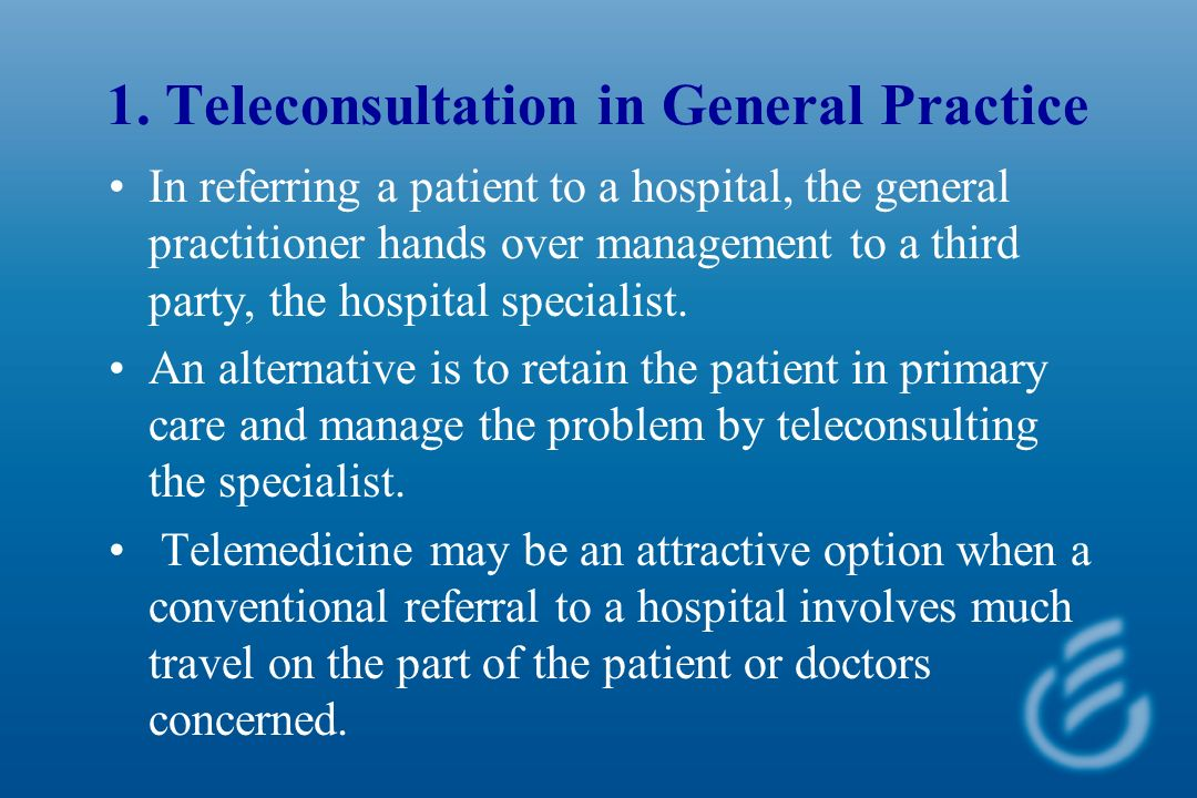 1. Teleconsultation in General Practice In referring a patient to a hospital, the general practitioner hands over management to a third party, the hos