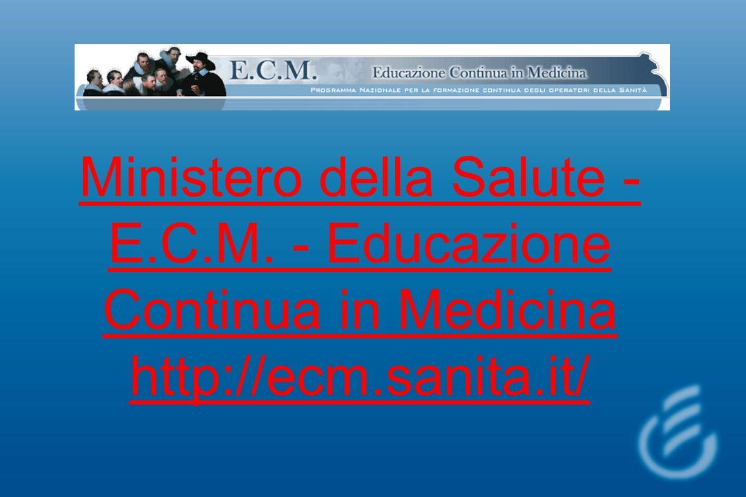 Ministero della Salute - E.C.M. - Educazione Continua in Medicina http://ecm.sanita.it/
