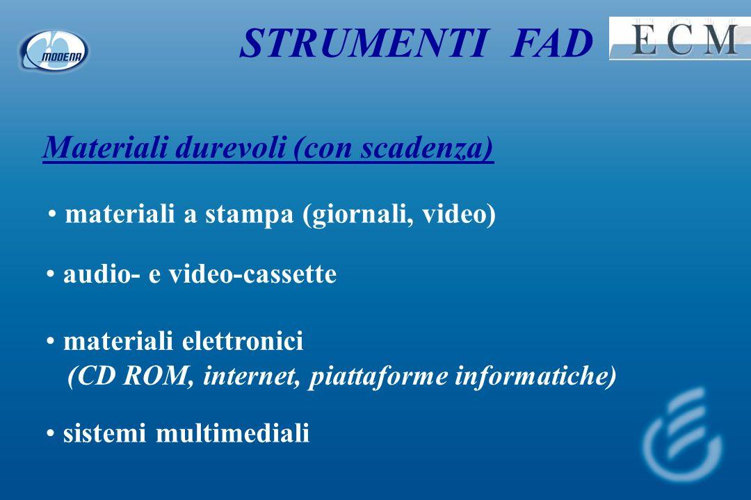 STRUMENTI FAD Materiali durevoli (con scadenza) materiali a stampa (giornali, video) audio- e video-cassette materiali elettronici (CD ROM, internet, piattaforme informatiche) sistemi multimediali