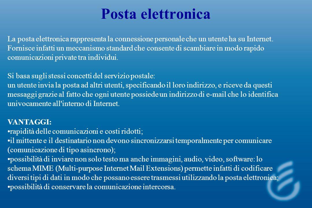 Posta elettronica La posta elettronica rappresenta la connessione personale che un utente ha su Internet.
