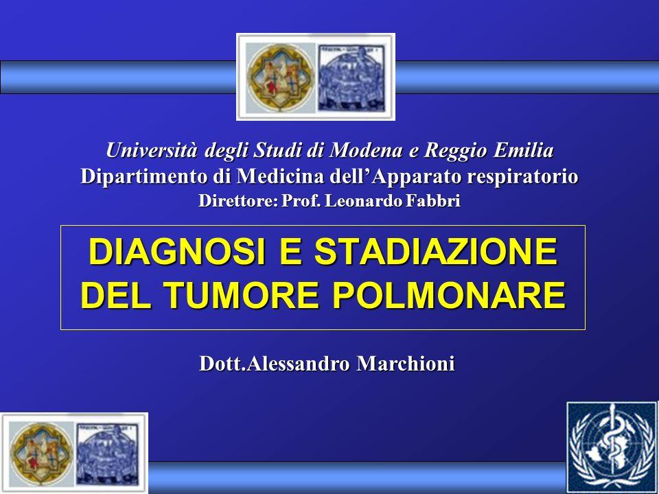 Università degli Studi di Modena e Reggio Emilia Dipartimento di Medicina dellApparato respiratorio Direttore: Prof. Leonardo Fabbri DIAGNOSI E STADIA